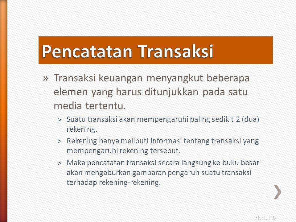 HAL : 6 » Transaksi keuangan menyangkut beberapa elemen yang harus ditunjukkan pada satu media tertentu. ˃Suatu transaksi akan mempengaruhi paling sed