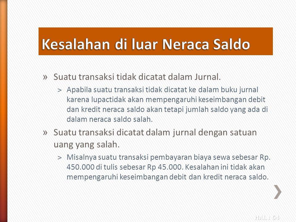 HAL : 64 » Suatu transaksi tidak dicatat dalam Jurnal. ˃Apabila suatu transaksi tidak dicatat ke dalam buku jurnal karena lupactidak akan mempengaruhi