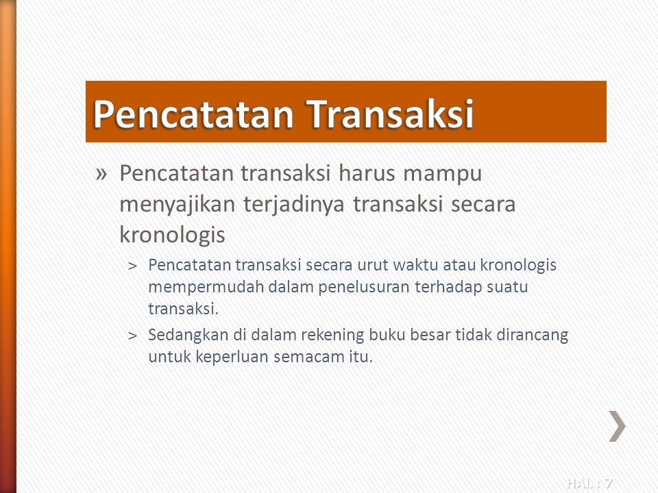 HAL : 7 » Pencatatan transaksi harus mampu menyajikan terjadinya transaksi secara kronologis ˃Pencatatan transaksi secara urut waktu atau kronologis m