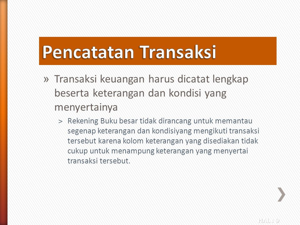 HAL : 20 » Tanggal ˃Tanggal transaksi harus dicatat pada buku jurnal, sebab buku jurnal berisi semua transaksi yang terjadi di dalam perusahaan sehingga mempermudah dalam penelusuran suatu transaksi.