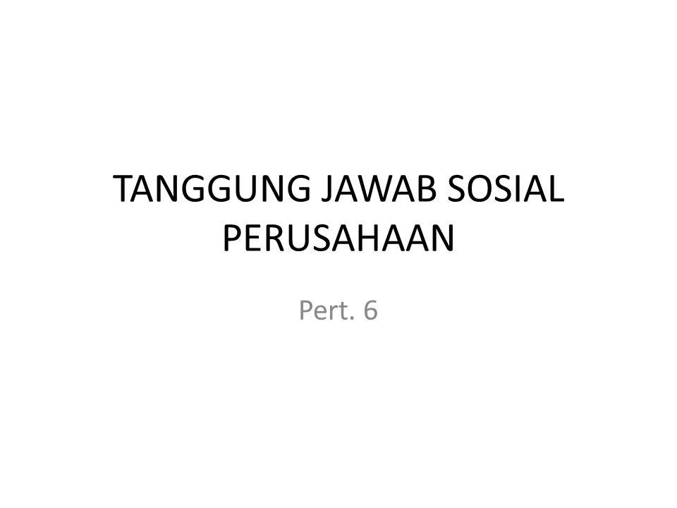 TANGGUNG JAWAB SOSIAL PERUSAHAAN Pert. 6