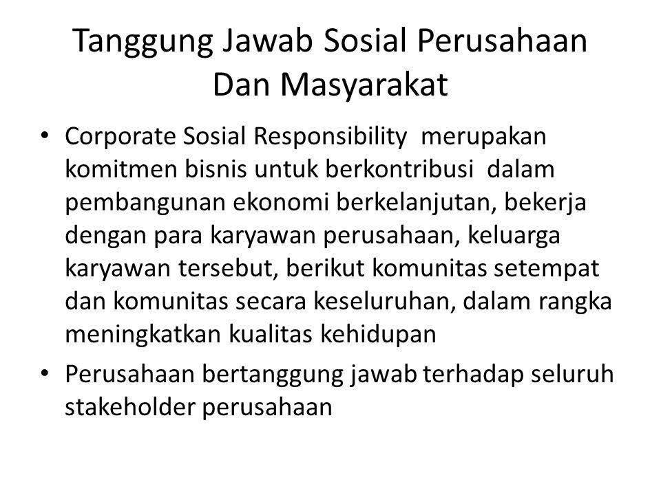 Tanggung Jawab Sosial Perusahaan Dan Masyarakat Corporate Sosial Responsibility merupakan komitmen bisnis untuk berkontribusi dalam pembangunan ekonom