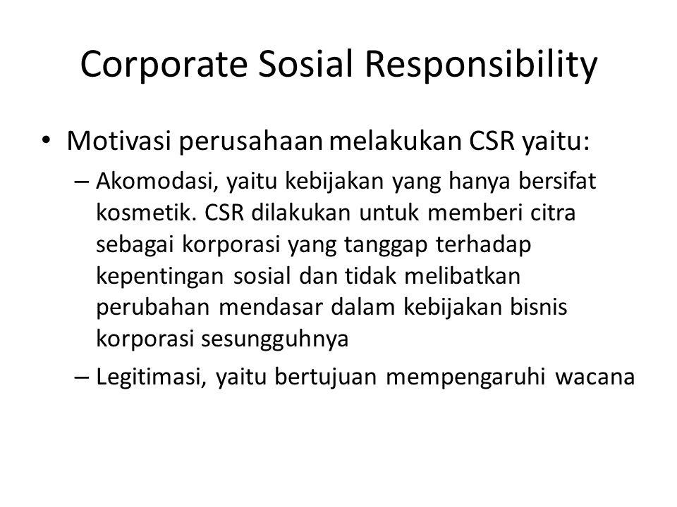 Corporate Sosial Responsibility Motivasi perusahaan melakukan CSR yaitu: – Akomodasi, yaitu kebijakan yang hanya bersifat kosmetik. CSR dilakukan untu