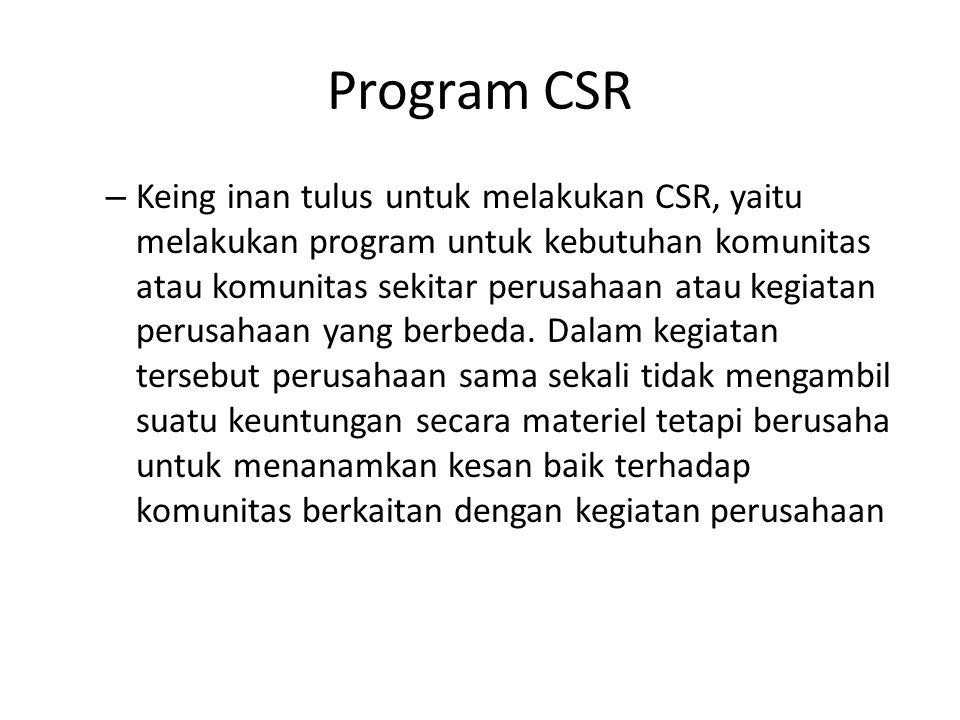 Program CSR – Keing inan tulus untuk melakukan CSR, yaitu melakukan program untuk kebutuhan komunitas atau komunitas sekitar perusahaan atau kegiatan