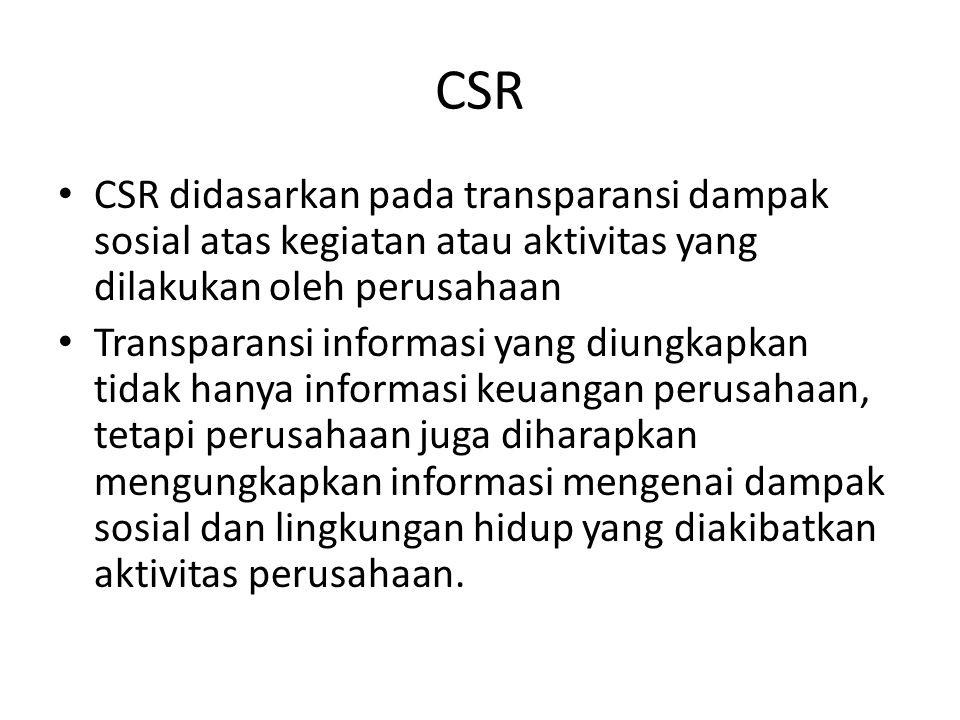 CSR CSR didasarkan pada transparansi dampak sosial atas kegiatan atau aktivitas yang dilakukan oleh perusahaan Transparansi informasi yang diungkapkan