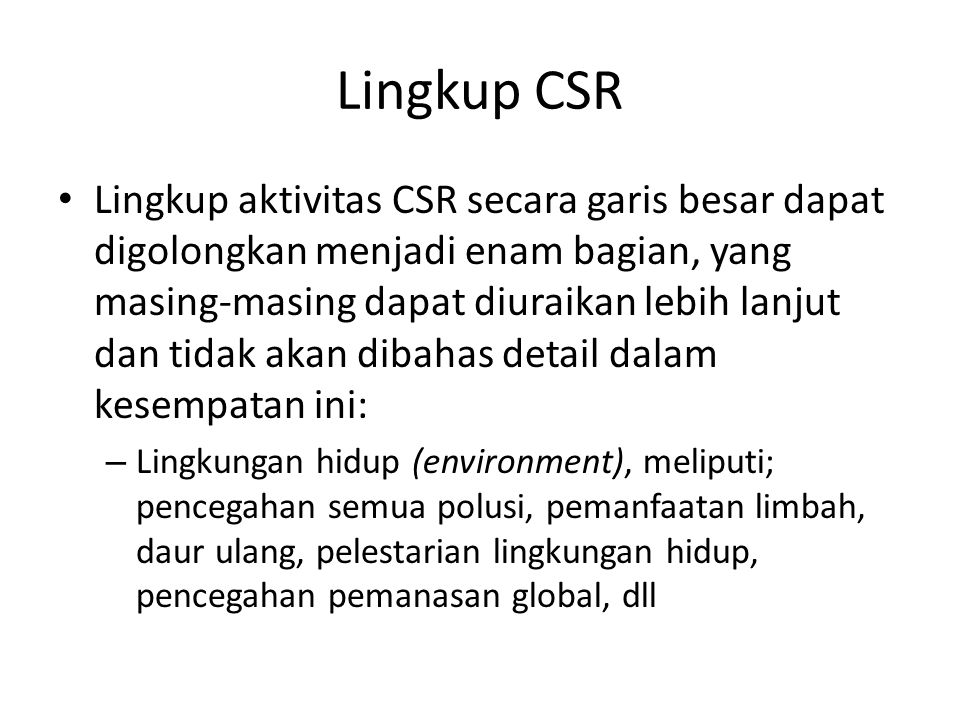 Lingkup CSR Lingkup aktivitas CSR secara garis besar dapat digolongkan menjadi enam bagian, yang masing-masing dapat diuraikan lebih lanjut dan tidak