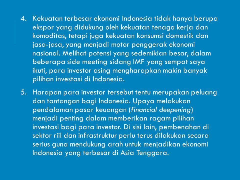 4.Kekuatan terbesar ekonomi Indonesia tidak hanya berupa ekspor yang didukung oleh kekuatan tenaga kerja dan komoditas, tetapi juga kekuatan konsumsi