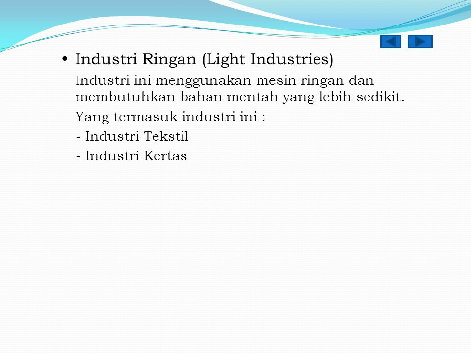  Industri Ringan (Light Industries) Industri ini menggunakan mesin ringan dan membutuhkan bahan mentah yang lebih sedikit. Yang termasuk industri ini