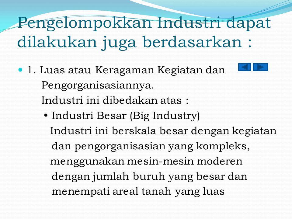 Pengelompokkan Industri dapat dilakukan juga berdasarkan : 1. Luas atau Keragaman Kegiatan dan Pengorganisasiannya. Industri ini dibedakan atas :  In