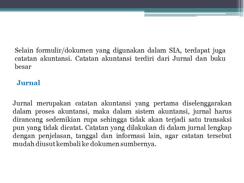 Selain formulir/dokumen yang digunakan dalam SIA, terdapat juga catatan akuntansi. Catatan akuntansi terdiri dari Jurnal dan buku besar Jurnal merupak