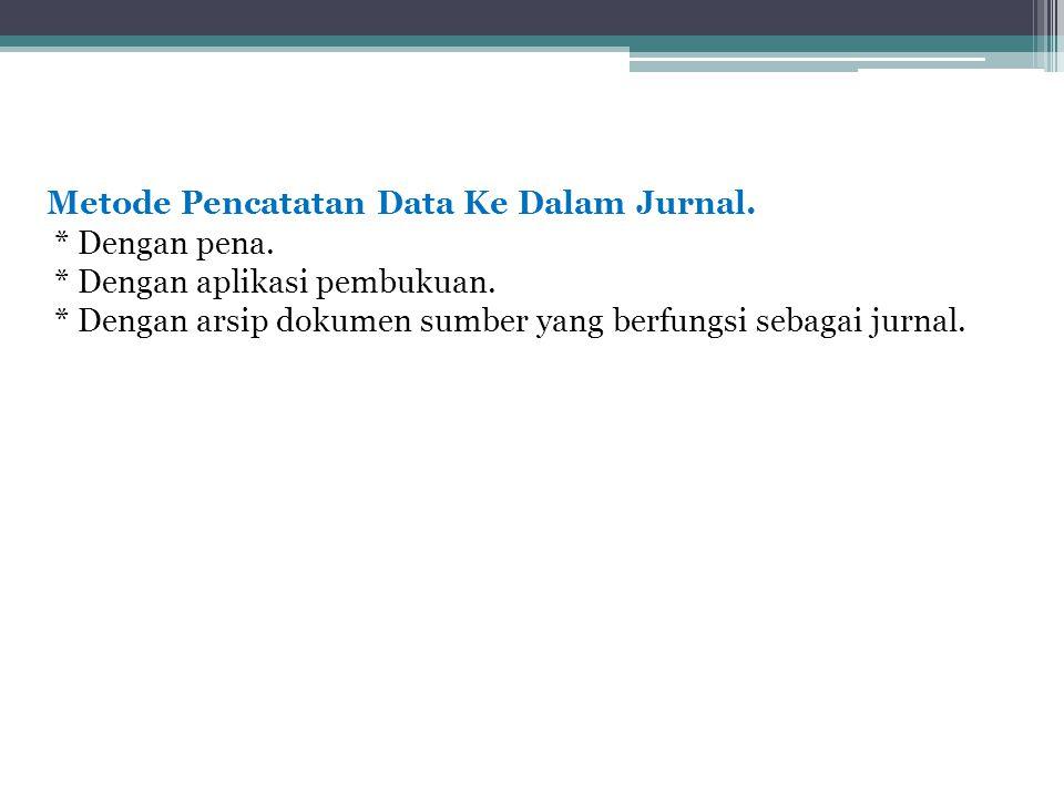 Metode Pencatatan Data Ke Dalam Jurnal. * Dengan pena. * Dengan aplikasi pembukuan. * Dengan arsip dokumen sumber yang berfungsi sebagai jurnal.
