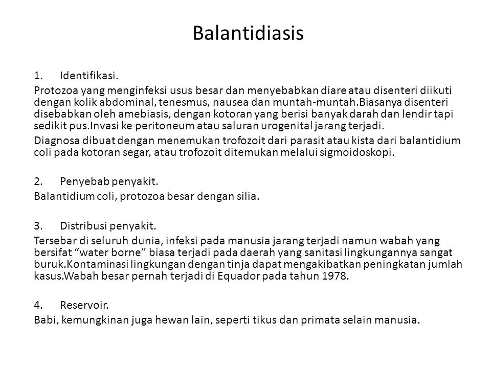 Balantidiasis 1. Identifikasi. Protozoa yang menginfeksi usus besar dan menyebabkan diare atau disenteri diikuti dengan kolik abdominal, tenesmus, nau