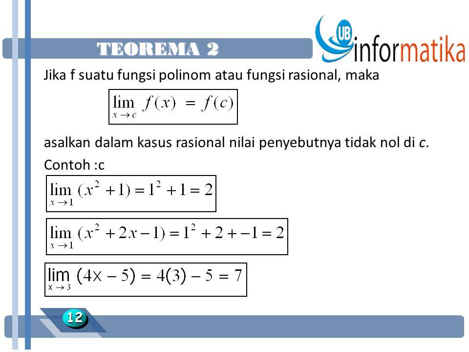 TEOREMA 2 1212 Jika f suatu fungsi polinom atau fungsi rasional, maka asalkan dalam kasus rasional nilai penyebutnya tidak nol di c. Contoh :c