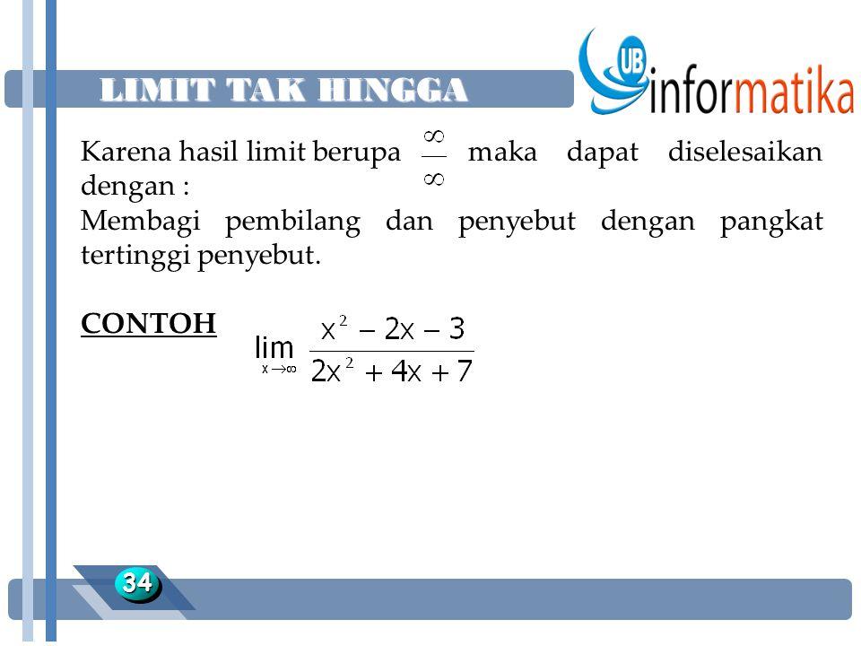 LIMIT TAK HINGGA 3434 Karena hasil limit berupa maka dapat diselesaikan dengan : Membagi pembilang dan penyebut dengan pangkat tertinggi penyebut. CON