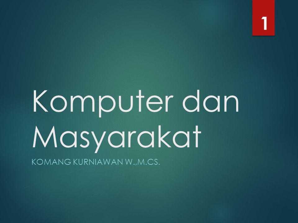 Komputer dan Masyarakat KOMANG KURNIAWAN W.,M.CS. 1