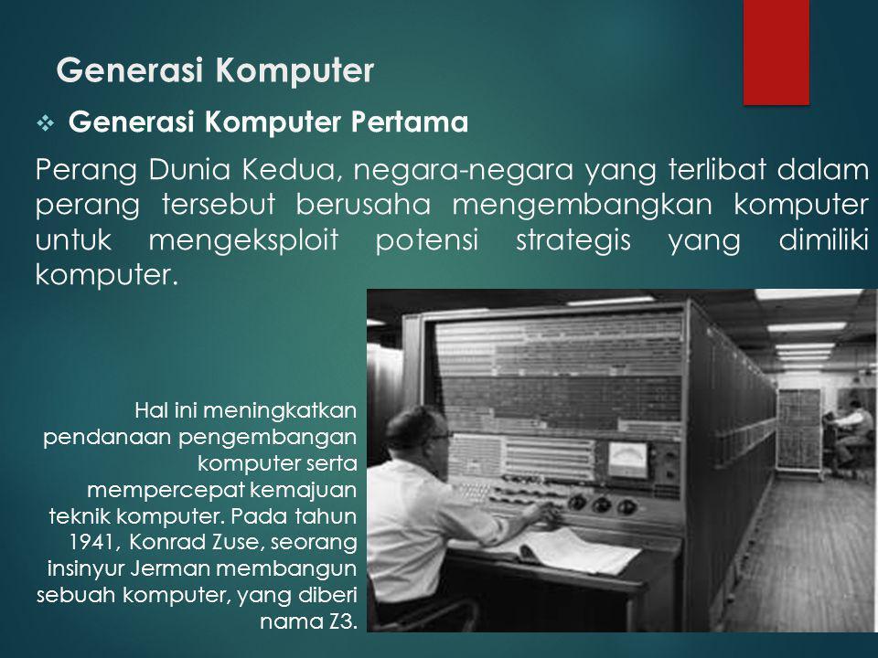 Generasi Komputer  Generasi Komputer Pertama Perang Dunia Kedua, negara-negara yang terlibat dalam perang tersebut berusaha mengembangkan komputer un