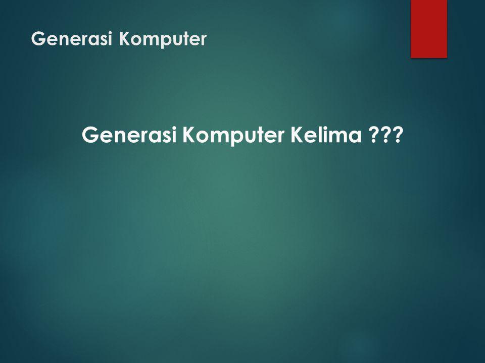 Generasi Komputer Generasi Komputer Kelima ???