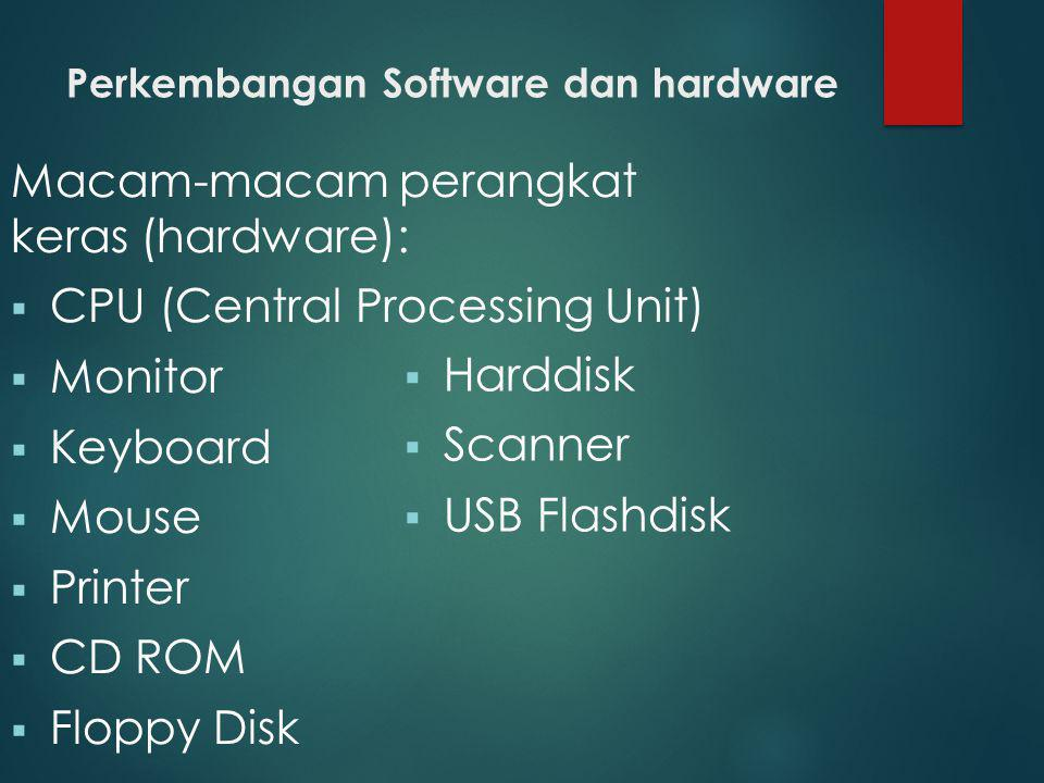 Perkembangan Software dan hardware Macam-macam perangkat keras (hardware):  CPU (Central Processing Unit)  Monitor  Keyboard  Mouse  Printer  CD