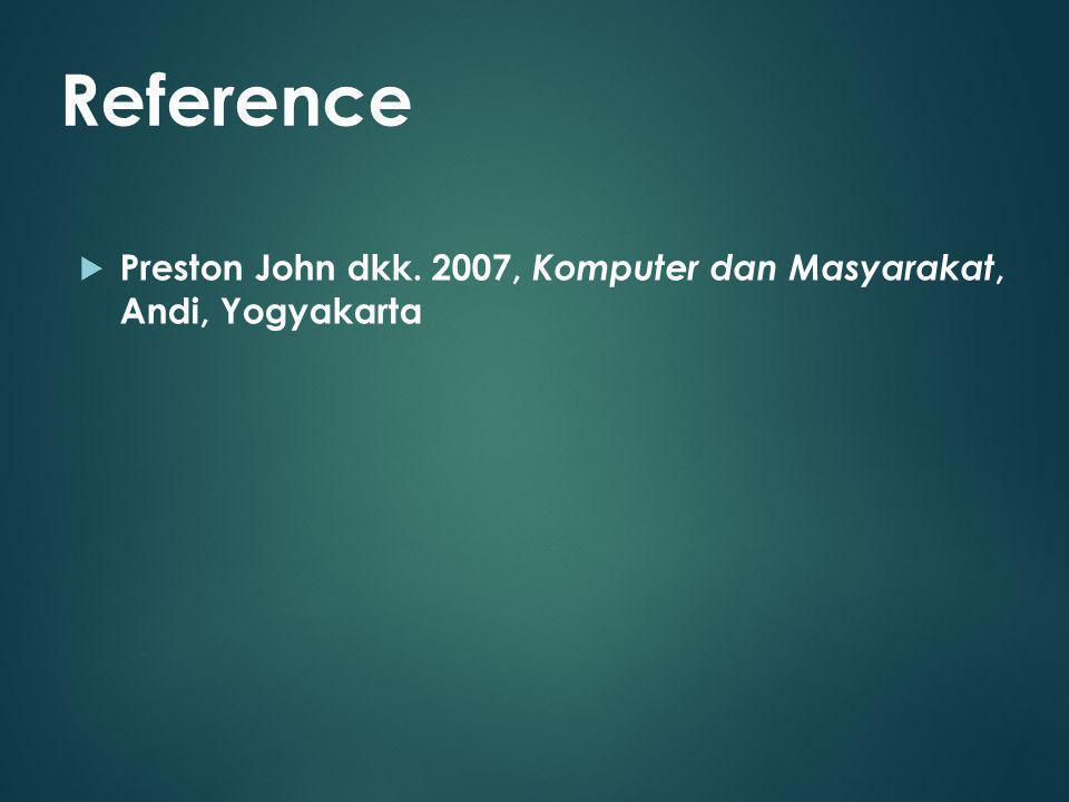  Preston John dkk. 2007, Komputer dan Masyarakat, Andi, Yogyakarta Reference