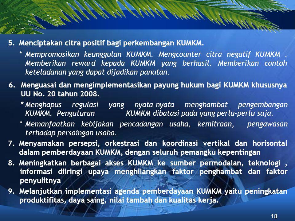 18 5.Menciptakan citra positif bagi perkembangan KUMKM. *Mempromosikan keunggulan KUMKM. Mengcounter citra negatif KUMKM. Memberikan reward kepada KUM