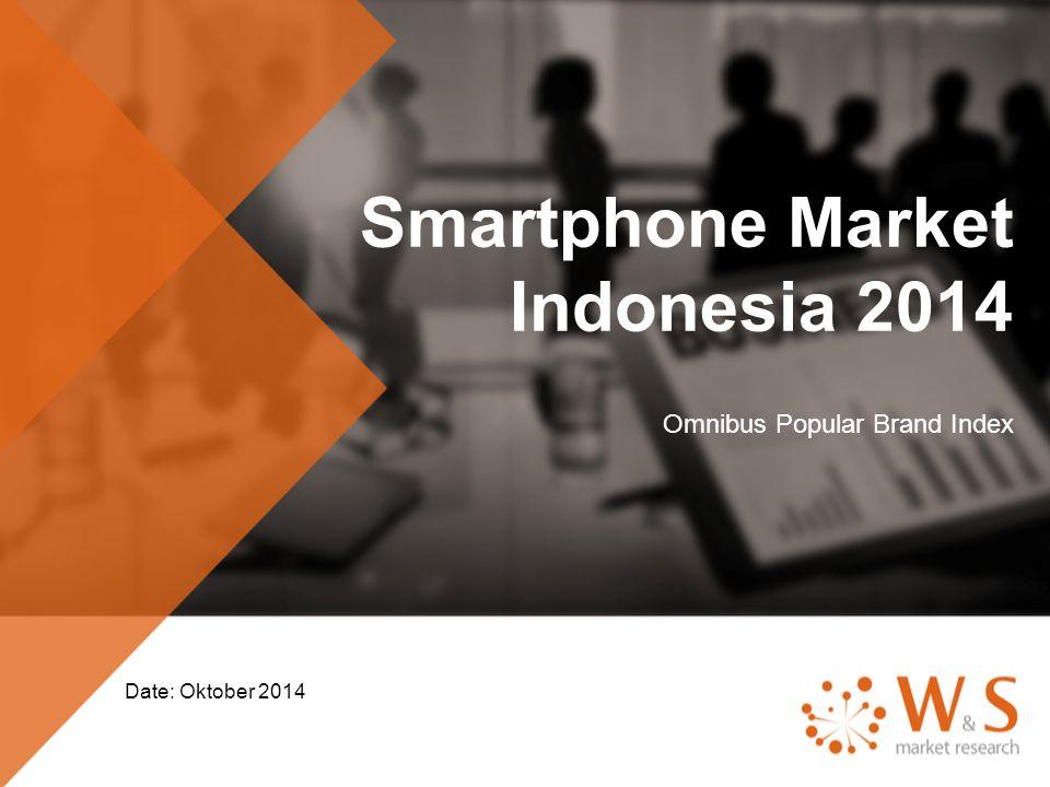 Smartphone Market Indonesia 2014 Omnibus Popular Brand Index Date: Oktober 2014