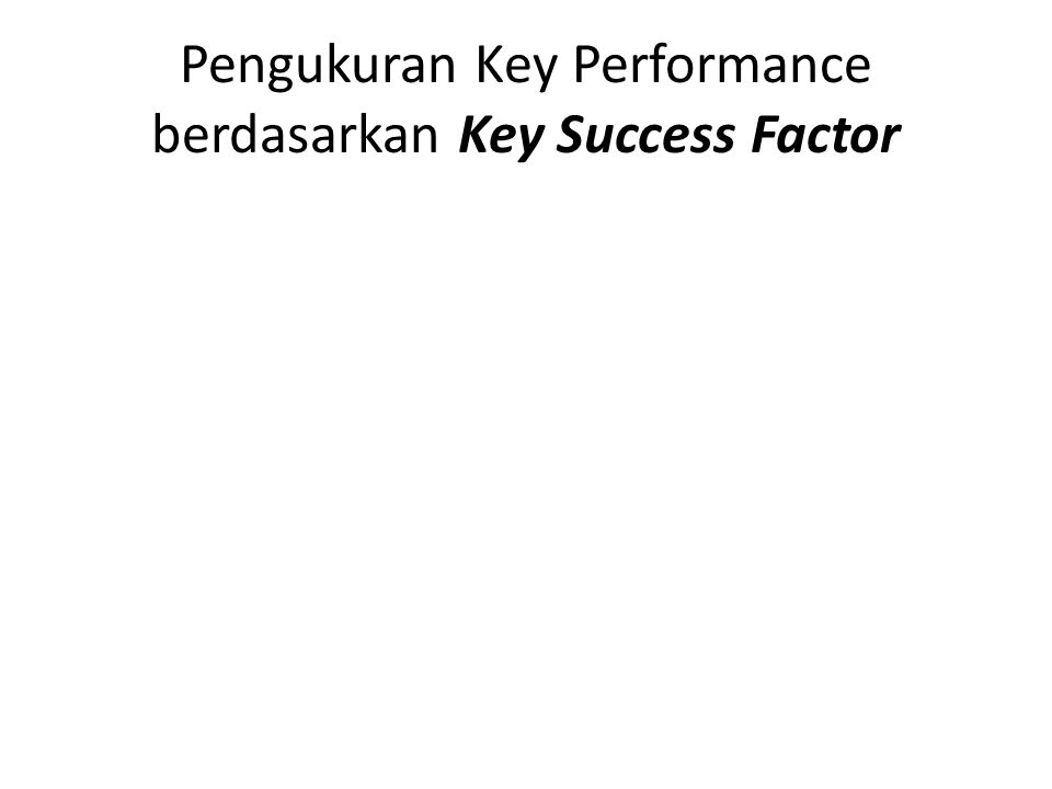 Pengukuran Key Performance berdasarkan Key Success Factor