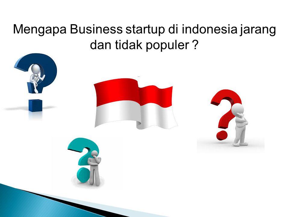 Mengapa Business startup di indonesia jarang dan tidak populer