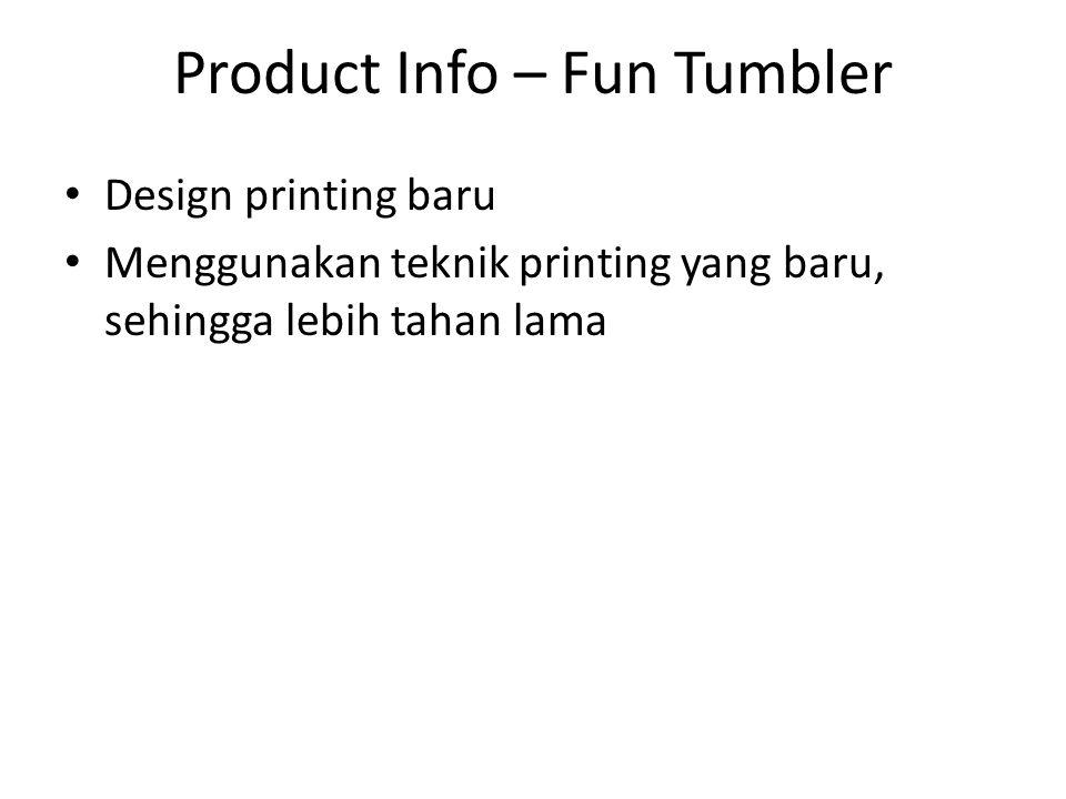 Product Info – Fun Tumbler Design printing baru Menggunakan teknik printing yang baru, sehingga lebih tahan lama
