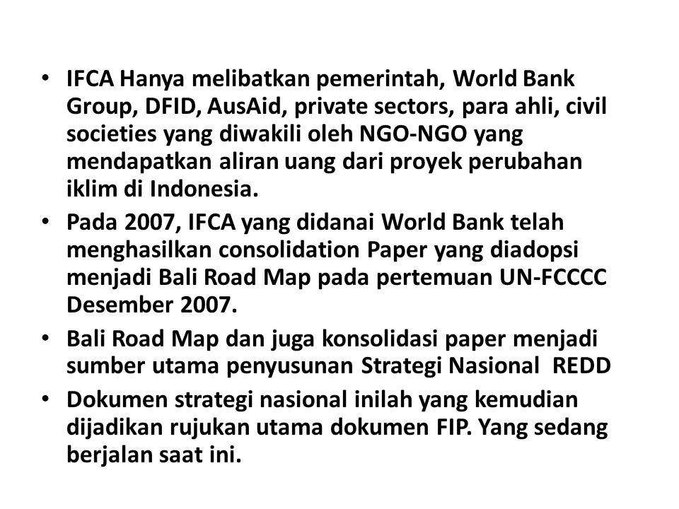IFCA Hanya melibatkan pemerintah, World Bank Group, DFID, AusAid, private sectors, para ahli, civil societies yang diwakili oleh NGO-NGO yang mendapatkan aliran uang dari proyek perubahan iklim di Indonesia.