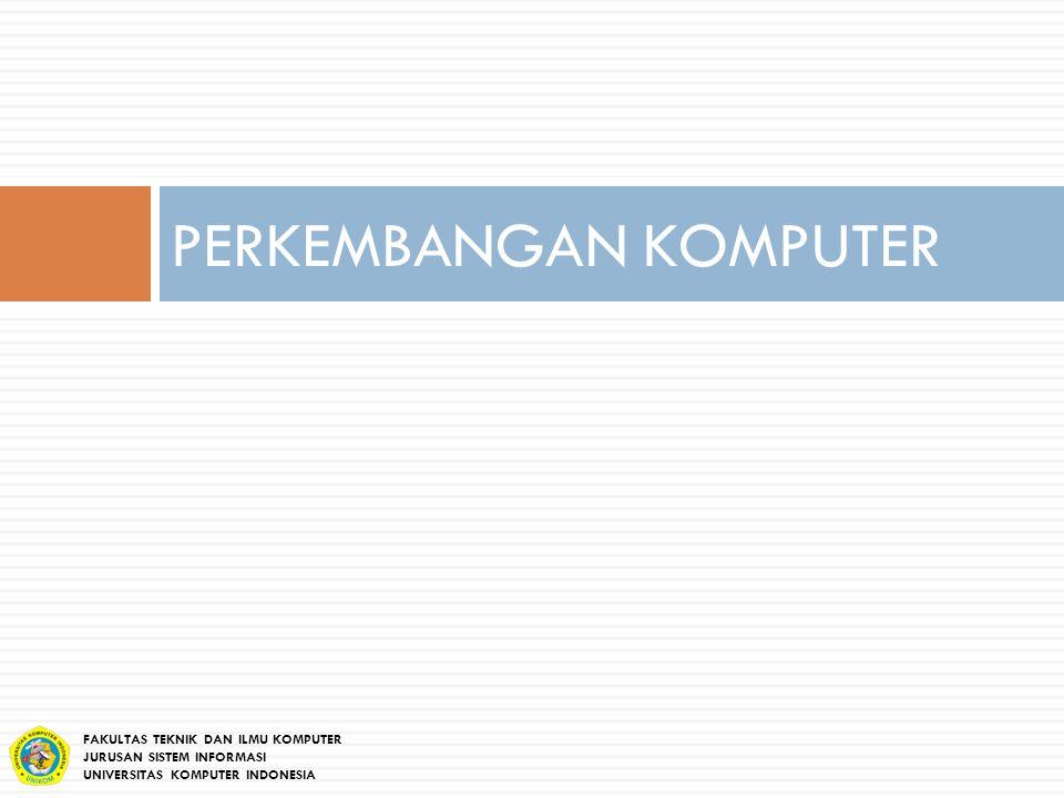 PERKEMBANGAN KOMPUTER FAKULTAS TEKNIK DAN ILMU KOMPUTER JURUSAN SISTEM INFORMASI UNIVERSITAS KOMPUTER INDONESIA
