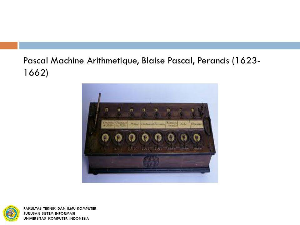 Pascal Machine Arithmetique, Blaise Pascal, Perancis (1623- 1662) FAKULTAS TEKNIK DAN ILMU KOMPUTER JURUSAN SISTEM INFORMASI UNIVERSITAS KOMPUTER INDO