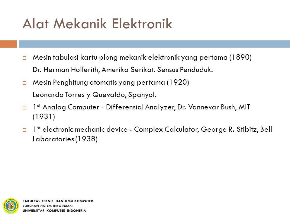 Alat Mekanik Elektronik  Mesin tabulasi kartu plong mekanik elektronik yang pertama (1890) Dr. Herman Hollerith, Amerika Serikat. Sensus Penduduk. 