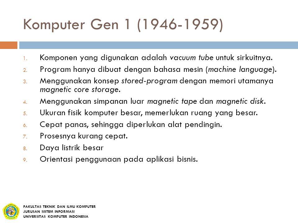 Komputer Gen 1 (1946-1959) 1. Komponen yang digunakan adalah vacuum tube untuk sirkuitnya. 2. Program hanya dibuat dengan bahasa mesin (machine langua