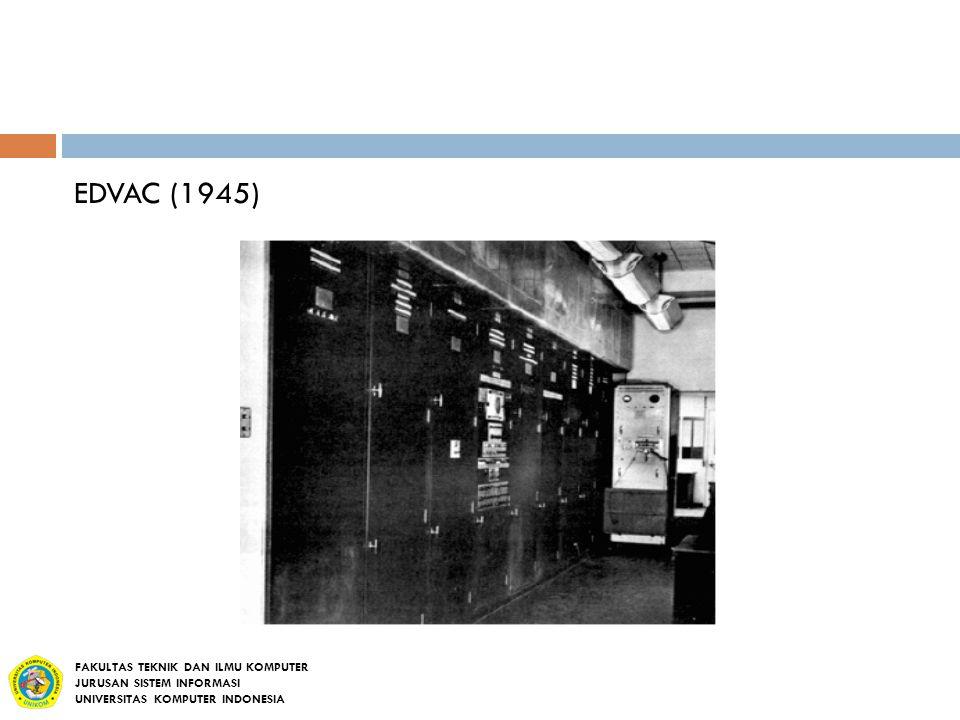 EDVAC (1945) FAKULTAS TEKNIK DAN ILMU KOMPUTER JURUSAN SISTEM INFORMASI UNIVERSITAS KOMPUTER INDONESIA
