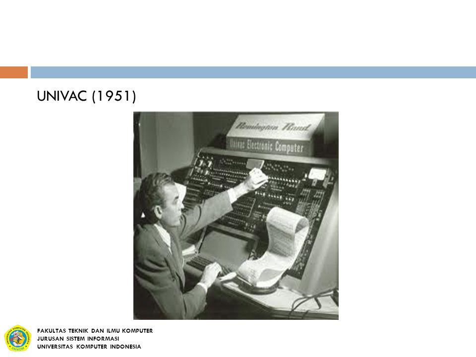 UNIVAC (1951) FAKULTAS TEKNIK DAN ILMU KOMPUTER JURUSAN SISTEM INFORMASI UNIVERSITAS KOMPUTER INDONESIA