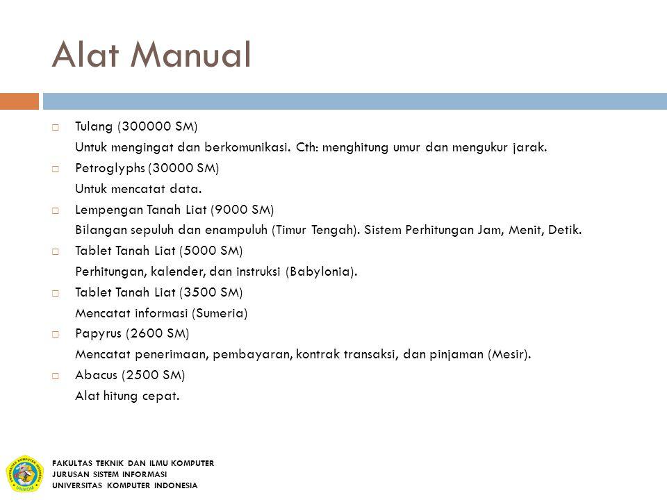 Alat Manual  Tulang (300000 SM) Untuk mengingat dan berkomunikasi. Cth: menghitung umur dan mengukur jarak.  Petroglyphs (30000 SM) Untuk mencatat d