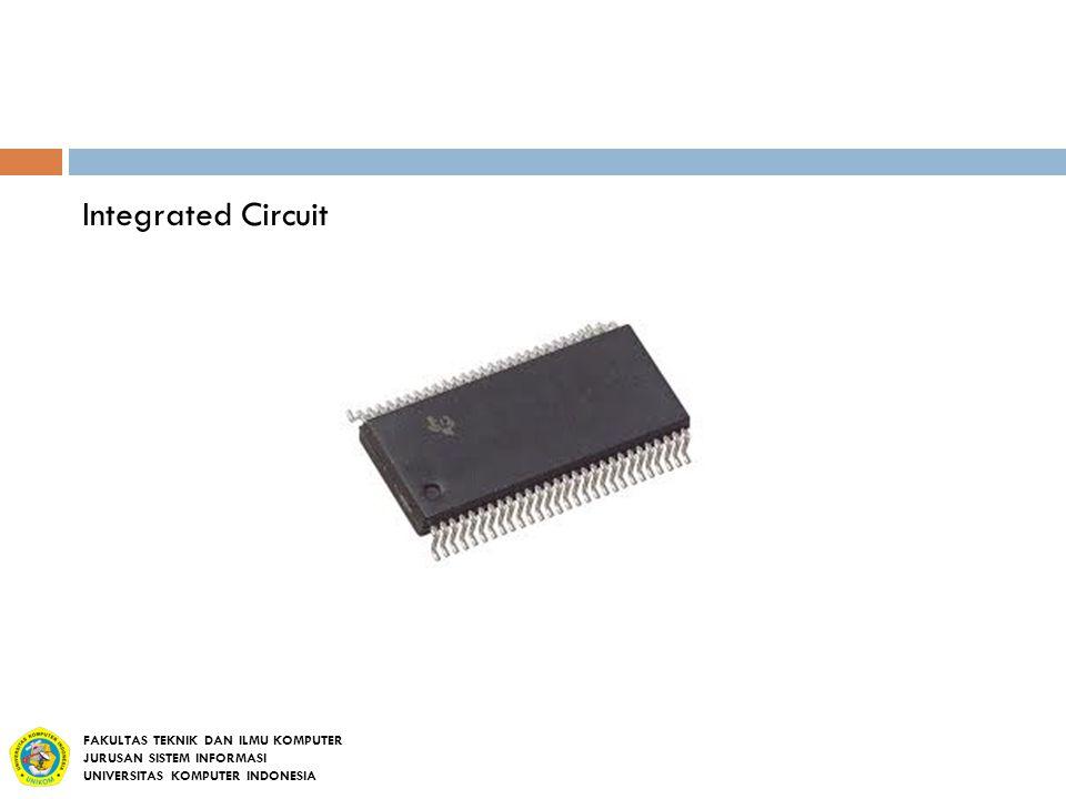 Integrated Circuit FAKULTAS TEKNIK DAN ILMU KOMPUTER JURUSAN SISTEM INFORMASI UNIVERSITAS KOMPUTER INDONESIA