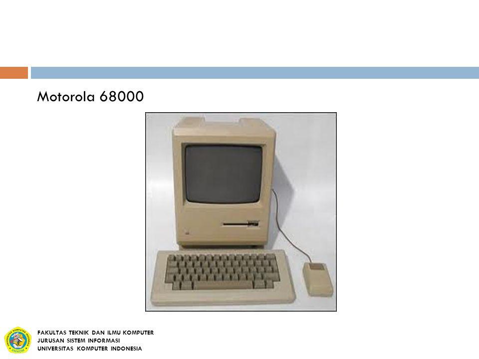 Motorola 68000 FAKULTAS TEKNIK DAN ILMU KOMPUTER JURUSAN SISTEM INFORMASI UNIVERSITAS KOMPUTER INDONESIA