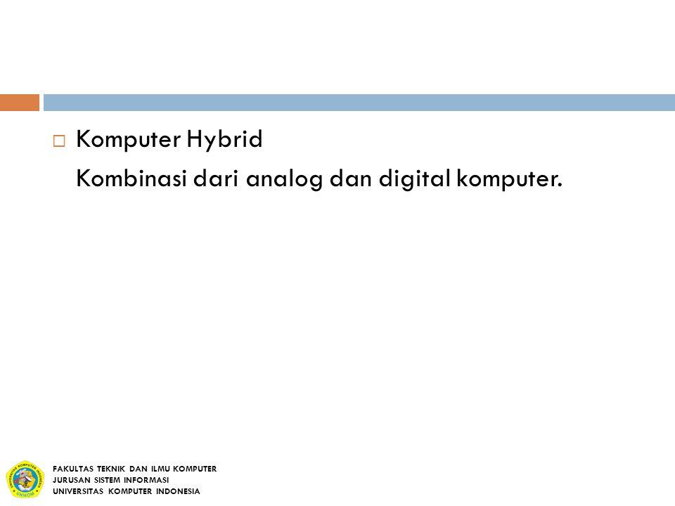  Komputer Hybrid Kombinasi dari analog dan digital komputer. FAKULTAS TEKNIK DAN ILMU KOMPUTER JURUSAN SISTEM INFORMASI UNIVERSITAS KOMPUTER INDONESI