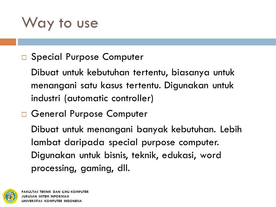 Way to use  Special Purpose Computer Dibuat untuk kebutuhan tertentu, biasanya untuk menangani satu kasus tertentu. Digunakan untuk industri (automat