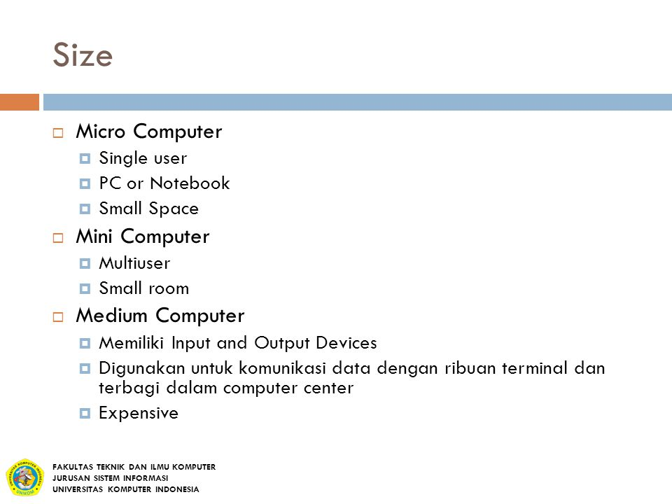 Size  Micro Computer  Single user  PC or Notebook  Small Space  Mini Computer  Multiuser  Small room  Medium Computer  Memiliki Input and Out