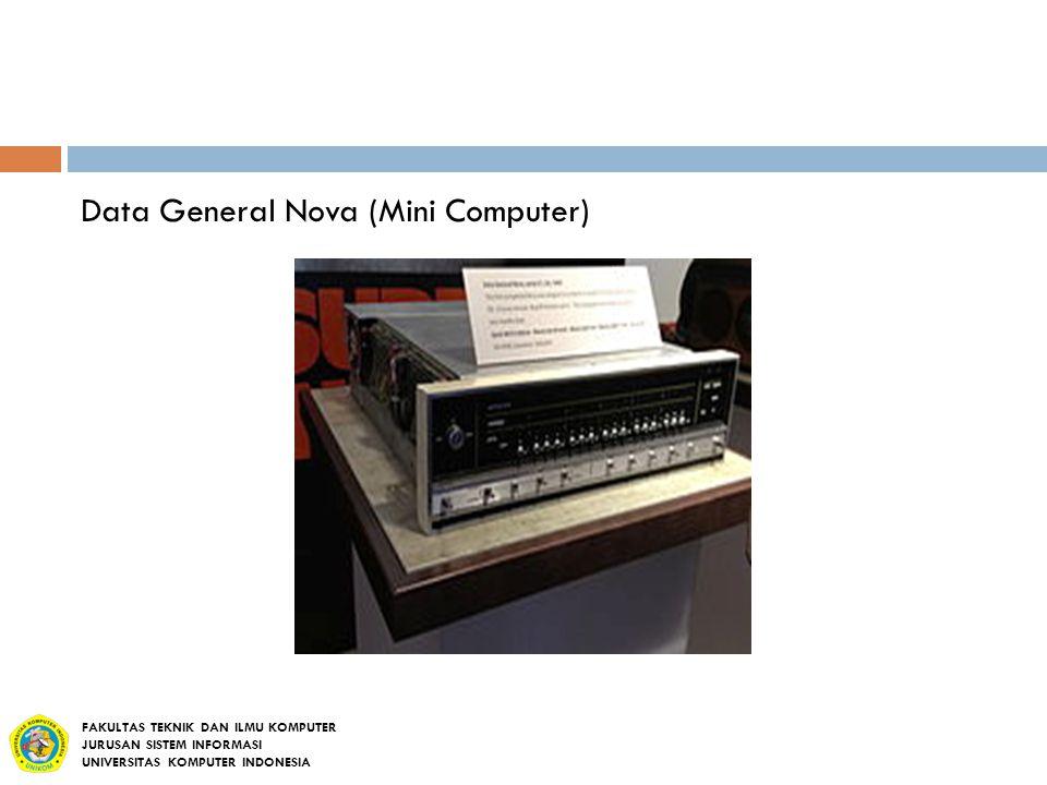 Data General Nova (Mini Computer) FAKULTAS TEKNIK DAN ILMU KOMPUTER JURUSAN SISTEM INFORMASI UNIVERSITAS KOMPUTER INDONESIA