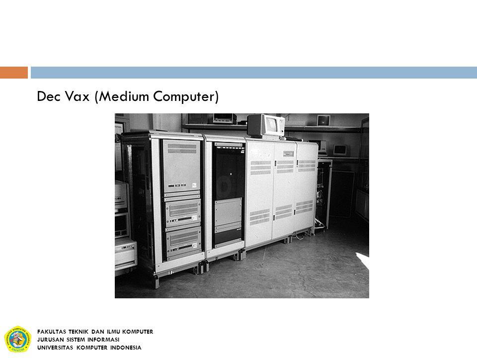 Dec Vax (Medium Computer) FAKULTAS TEKNIK DAN ILMU KOMPUTER JURUSAN SISTEM INFORMASI UNIVERSITAS KOMPUTER INDONESIA