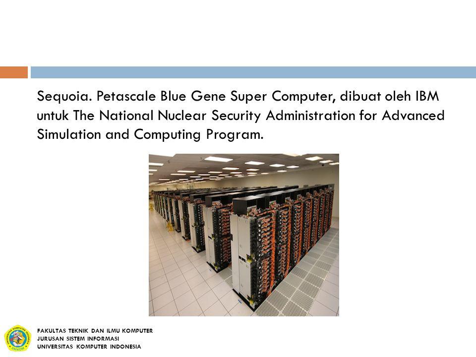 Sequoia. Petascale Blue Gene Super Computer, dibuat oleh IBM untuk The National Nuclear Security Administration for Advanced Simulation and Computing
