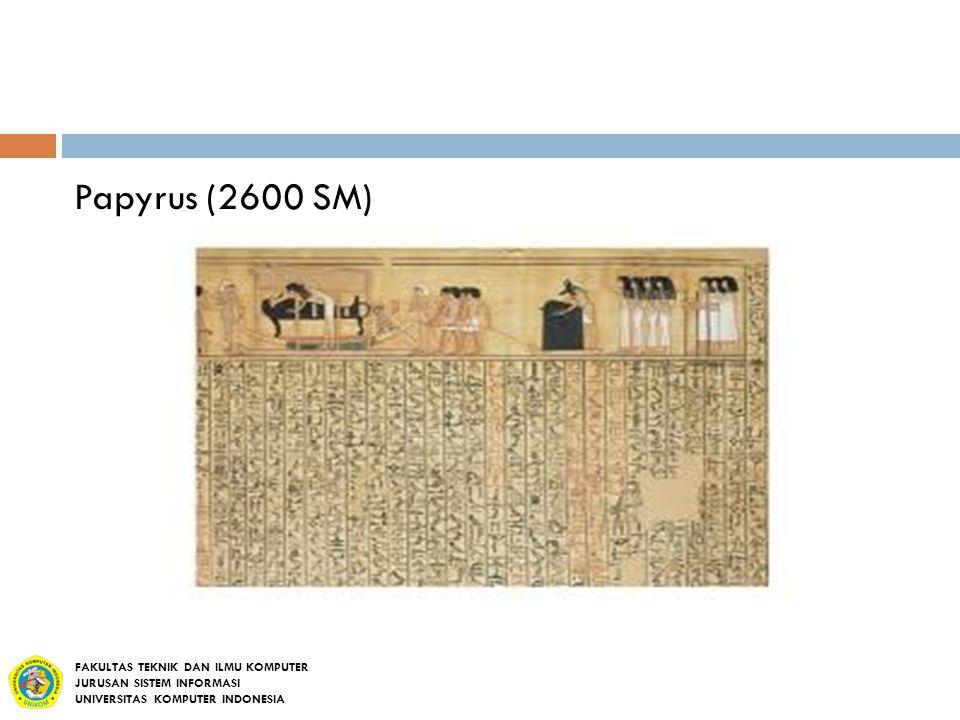 Papyrus (2600 SM) FAKULTAS TEKNIK DAN ILMU KOMPUTER JURUSAN SISTEM INFORMASI UNIVERSITAS KOMPUTER INDONESIA