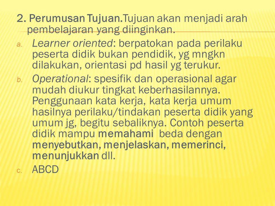 2.Perumusan Tujuan.Tujuan akan menjadi arah pembelajaran yang diinginkan.