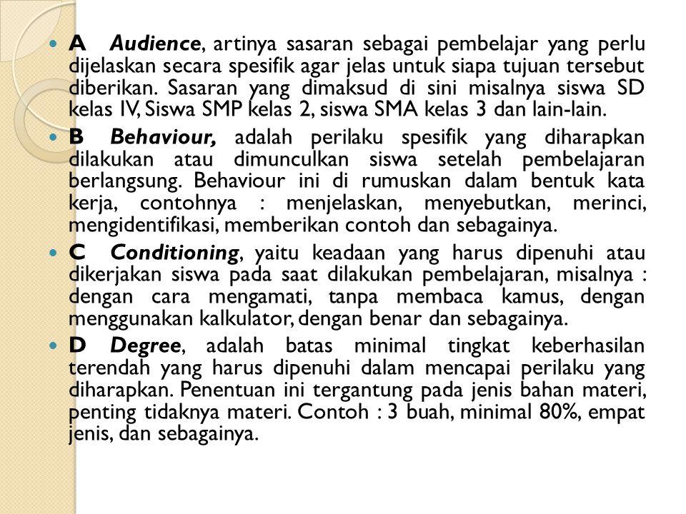 AAudience, artinya sasaran sebagai pembelajar yang perlu dijelaskan secara spesifik agar jelas untuk siapa tujuan tersebut diberikan.