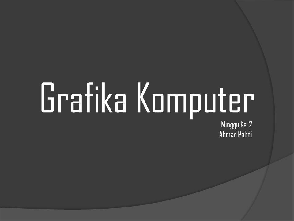 Grafika Komputer Minggu Ke-2 Ahmad Pahdi