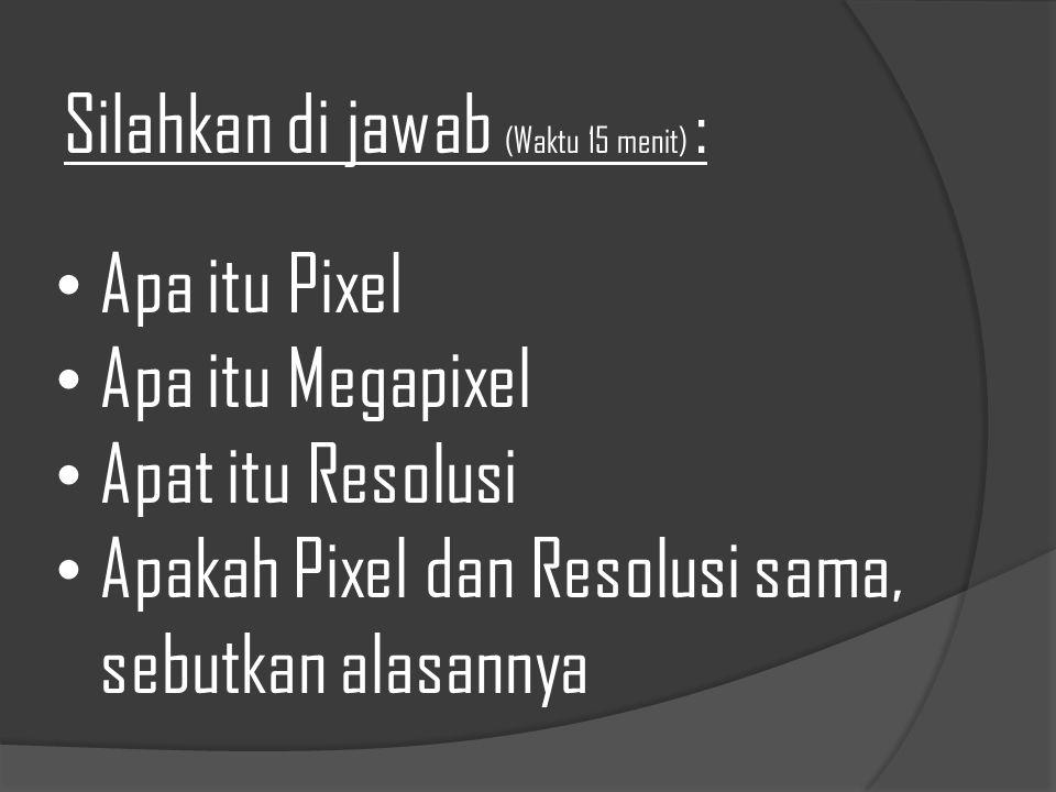 Apa itu Pixel Apa itu Megapixel Apat itu Resolusi Apakah Pixel dan Resolusi sama, sebutkan alasannya Silahkan di jawab (Waktu 15 menit) :