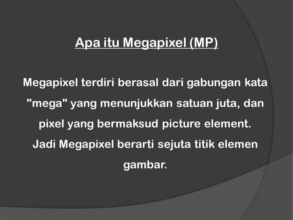 Apa itu Megapixel (MP) Megapixel terdiri berasal dari gabungan kata